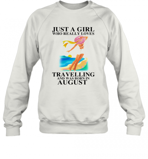 Ust A Girl Who Really Loves Travelling And Was Born In August T-Shirt Unisex Sweatshirt