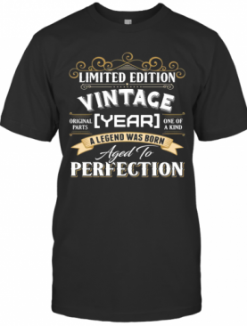 Vintace Year A Legend Was Born Aged To Perfection T-Shirt