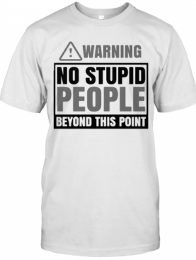 Warning No Stupid People Beyond This Point T-Shirt