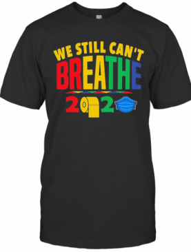 We Still Can'T Breathe 2020 Toilet Paper Mask T-Shirt