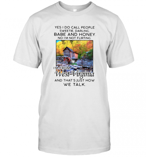 Yes I Do Call People Sweetie Darling Babe And Honey No I'M Not Flirting I'M From West Virginia And That'S Just How We Talk T-Shirt Classic Men's T-shirt