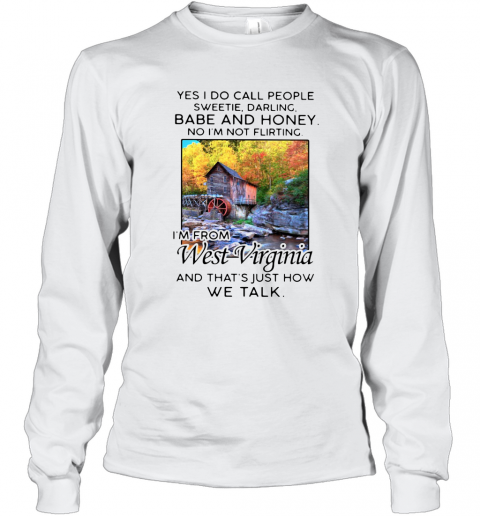 Yes I Do Call People Sweetie Darling Babe And Honey No I'M Not Flirting I'M From West Virginia And That'S Just How We Talk T-Shirt Long Sleeved T-shirt