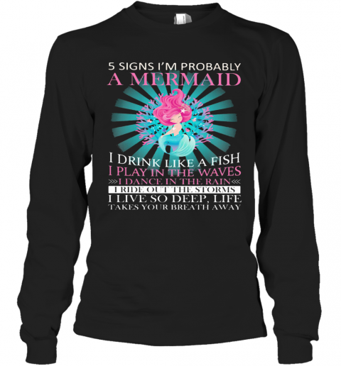 5 Signs I'M Probably A Mermaid I Drink Like A Fish I Play In The Waves I Dance In The Rain T-Shirt Long Sleeved T-shirt