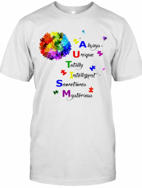 Autism Always Unique Intelligent Sometimes Mysterious T-Shirt