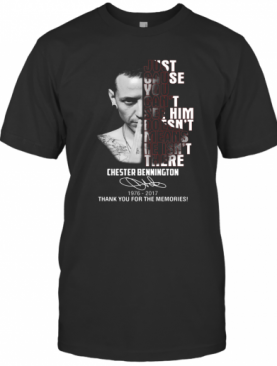 Chester Bennington Just Cause Can't See Him Doesn't Means He Isn't There 1976 2017 T-Shirt
