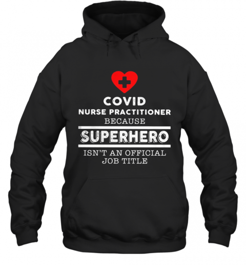 Covid Nurse Practitioner Because Superhero Isn'T An Official Job Title T-Shirt Unisex Hoodie