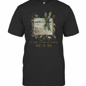Dragonfly Whisper Words Of Wisdom Let It Be T-Shirt Classic Men's T-shirt