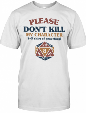 Dungeons And Dragons Dice D20 Please Don'T Kill My Character T-Shirt