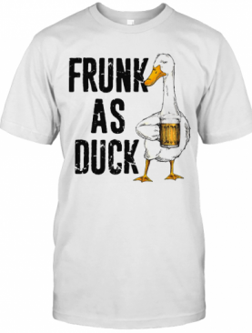 Frunk As Duck Drink Beer T-Shirt