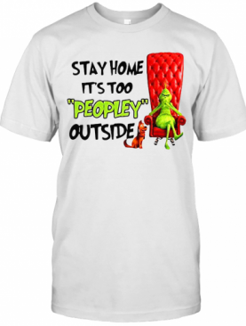 Grinch Stay Home It'S Too Peopley Outside T-Shirt
