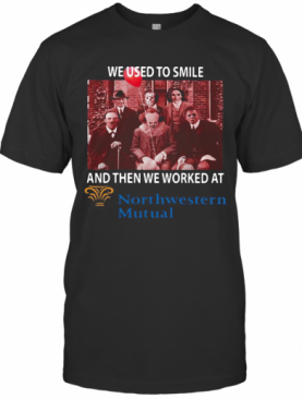 Halloween Horror Characters We Used To Smile And Then We Worked At Northwestern Mutual T-Shirt