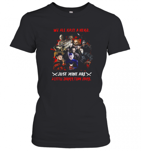 Halloween We All Have A Hero Just Mine Are A Little Darker Than Yours T-Shirt Classic Women's T-shirt