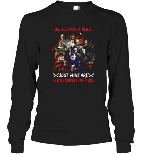 Halloween We All Have A Hero Just Mine Are A Little Darker Than Yours T-Shirt Long Sleeved T-shirt