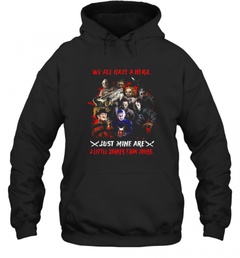 Halloween We All Have A Hero Just Mine Are A Little Darker Than Yours T-Shirt Unisex Hoodie