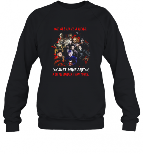 Halloween We All Have A Hero Just Mine Are A Little Darker Than Yours T-Shirt Unisex Sweatshirt
