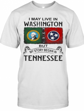 I May Live In Washington But My Story Began In Tennessee T-Shirt