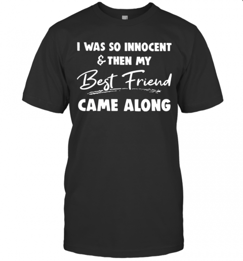 I Was So Innocent And Then My Best Friend Came Along T Shirt Classic Mens T shirt