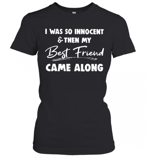 I Was So Innocent And Then My Best Friend Came Along T-Shirt Classic Women's T-shirt