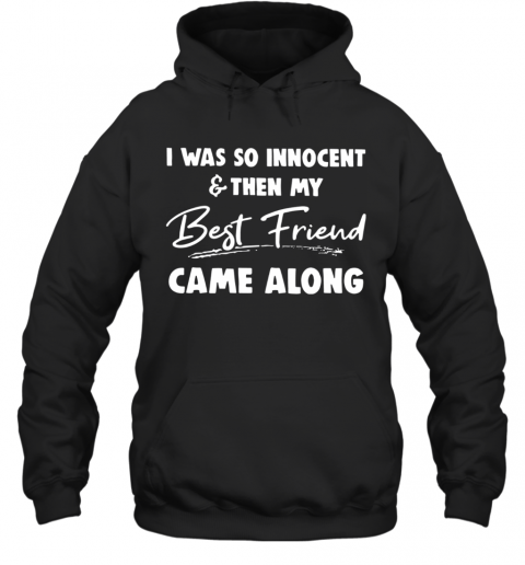 I Was So Innocent And Then My Best Friend Came Along T-Shirt Unisex Hoodie