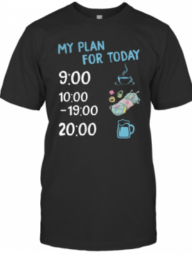 My Plan For Today Coffee Knitting And Beer T-Shirt