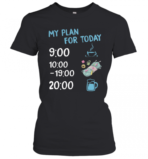 My Plan For Today Coffee Knitting And Beer T-Shirt Classic Women's T-shirt
