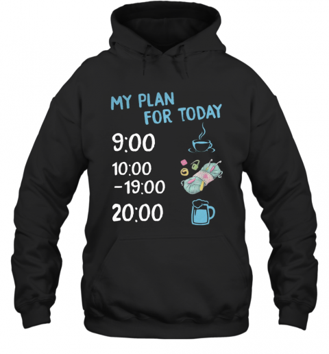 My Plan For Today Coffee Knitting And Beer T-Shirt Unisex Hoodie