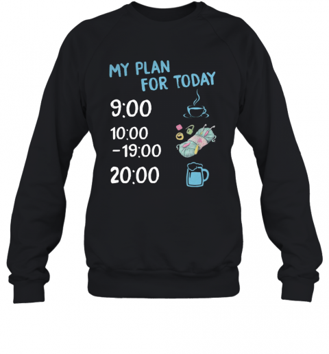 My Plan For Today Coffee Knitting And Beer T-Shirt Unisex Sweatshirt