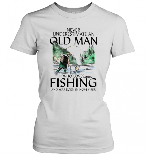 Never Underestimate An Old Man Who Loves Fishing And Was Born In November T-Shirt Classic Women's T-shirt