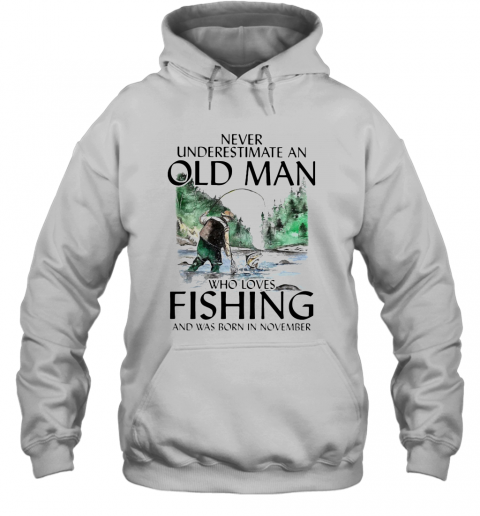 Never Underestimate An Old Man Who Loves Fishing And Was Born In November T-Shirt Unisex Hoodie