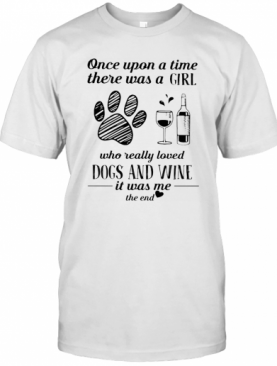 Once Upon A Time There Was A Girl Who Really Loves Dogs And Wine It Was Me The End Heart T-Shirt