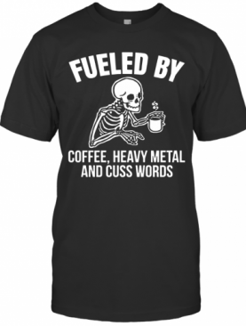 Skull Fueled By Coffee Heavy Metal And Cuss Words T-Shirt