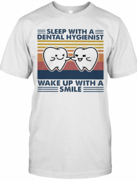 Sleep With A Dental Hygienist Wake Up With A Smile Vintage Retro T-Shirt