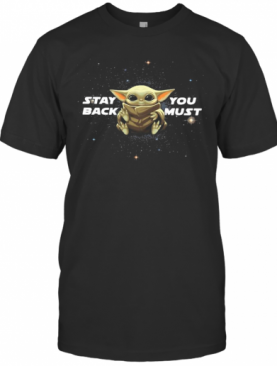 Star Wars Baby Yoda Stay You Back Must T-Shirt