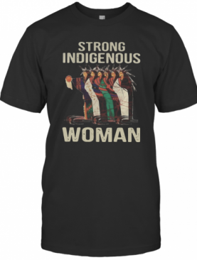 Strong Indigenous Woman Native T-Shirt
