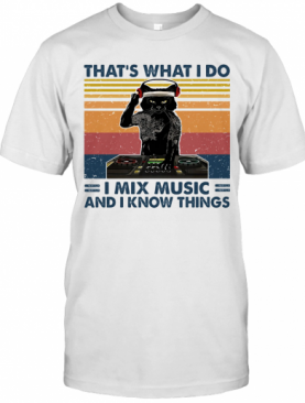 Thats What I Do I Mix Music And I Know Things Dog Vintage Retro T-Shirt