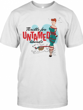 Thrills For Untamed Hounds Girl Dog Tied Up T-Shirt