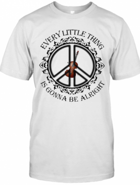 Violin Peace Every Little Thing Is Gonna Be Alright T-Shirt
