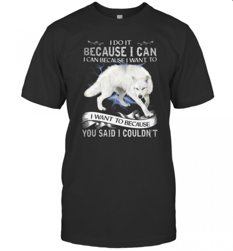 Wolf I Do It Because I Can I Can Because I Want To I Want Because You Said I Couldn39t T Shirt Classic Mens T shirt