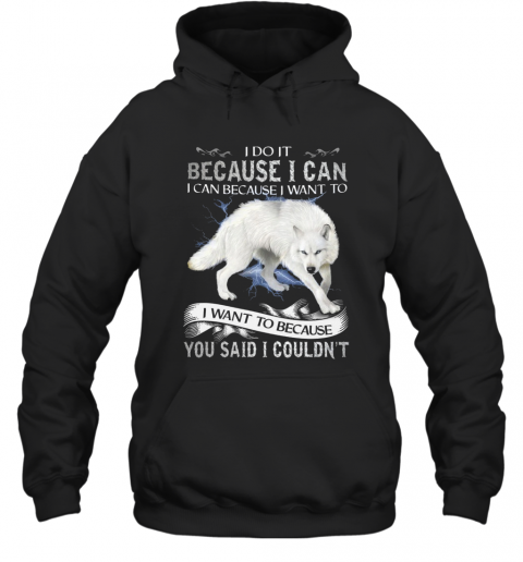 Wolf I Do It Because I Can I Can Because I Want To I Want Because You Said I Couldn't T-Shirt Unisex Hoodie