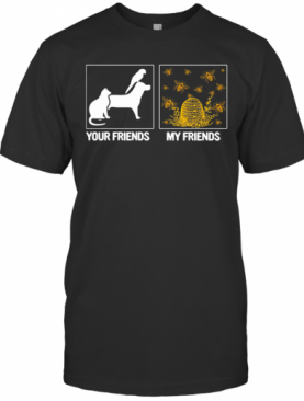 Your Friends My Friends Bees T-Shirt
