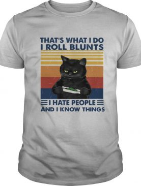 Black Cat That's What I Do I Roll Blunts I Hate People And I Know Things Vintage shirt