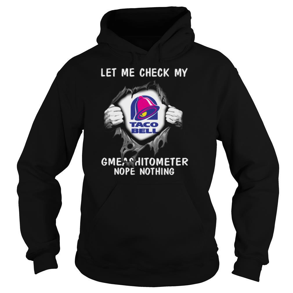 Blood Inside Me Let Me Check My Taco Bell Gmeashitometer Nope Nothing shirt