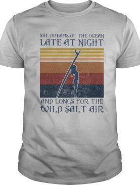 Girl Surfer She Dreams Of The Ocean Late At Night And Longs Or The Wild Salt Air Vintage Retro shirt