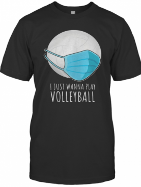 I Just Wanna Play Volleyball Face Mask T-Shirt