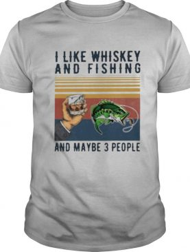 I like whiskey and fishing and maybe 3 people vintage retro shirt