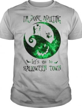 Im Done Adulting Lets Go To Halloween Town shirt
