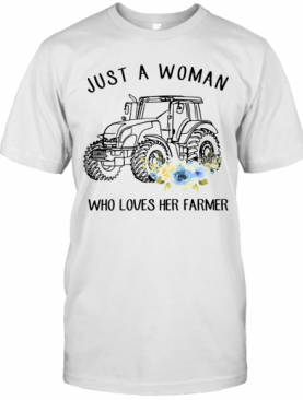 Just A Woman Who Loves Her Farmer Floral T-Shirt