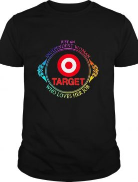 Just an independent woman target who loves her job shirt