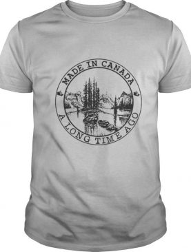 Made in canada a long time ago shirt