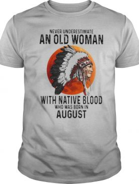 Never Underestimate An Old Woman With Native Blood Who Was Born In August Sunset shirt